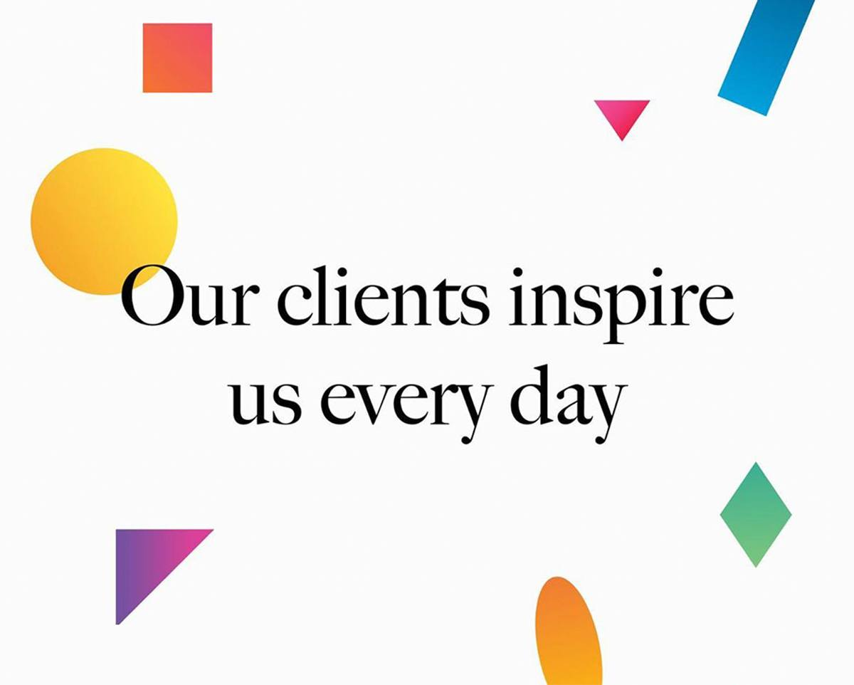 Our Clients Inspire Us Every Day